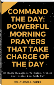 Command The Day: Powerful Morning Prayers that take Charge of the Day: 30 Daily Devotions to Guide,