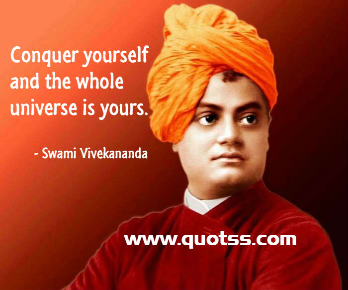Quote by Swami Vivekananda on Quotss - Conquer yourself and the whole universe is yours.