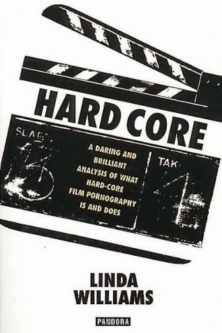 Linda Williams - Hard Core - Power, Pleasure, and the Frenzy of the Visible, 1989.