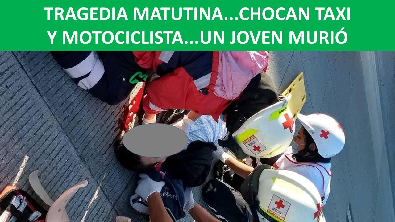 CHOCAN TAXI Y MOTOCICLISTA...UN JOVEN MURIÓ