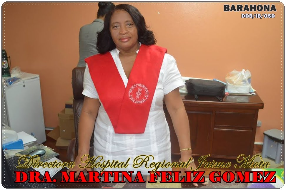 DRA. MARTINA FELIZ GOMEZ, DIRECTORA HOSPITAL REGIONAL UNIVERSITARIO JAIME MOTA