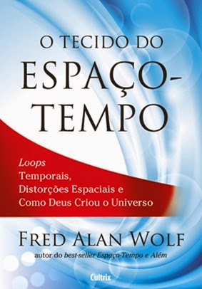 O Tecido do Espaço-Tempo - Fred Alan Wolf