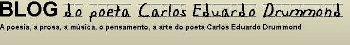 Blog do Poeta Carlos Eduardo Drummond