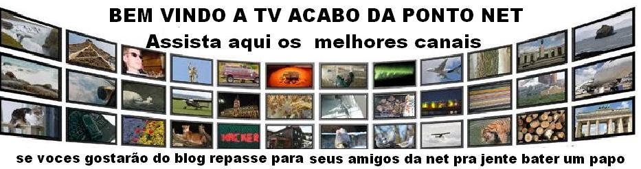 BEM VINDO A TV ACABO DA PONTO NET Assista aqui os melhores canais