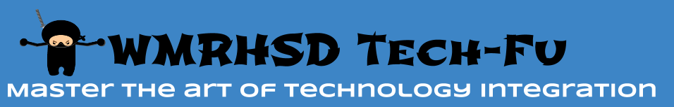 WMRHSD Tech-Fu: Master the Art of Technology Integration