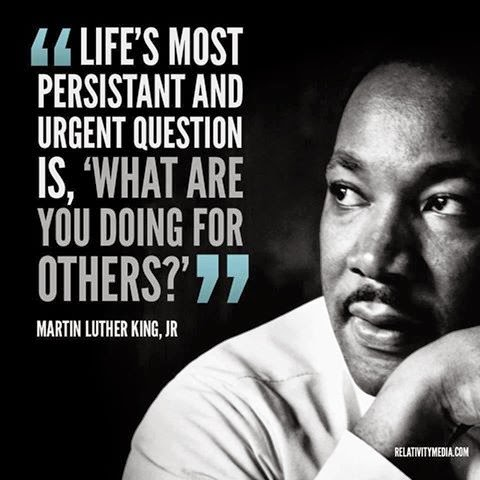 """Life's most persistant and urgent question is, 'What are you doing for others?'"" ~ Martin Luther King, Jr; Picture of Martin Luther King, Jr. Relativitymedia.com"