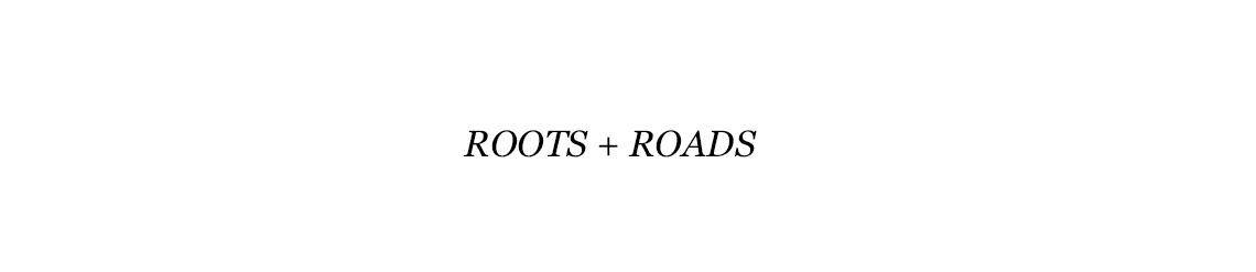 Roots + Roads
