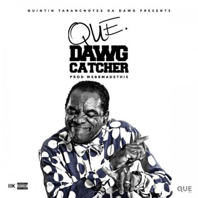 Que - Dawg Catcher