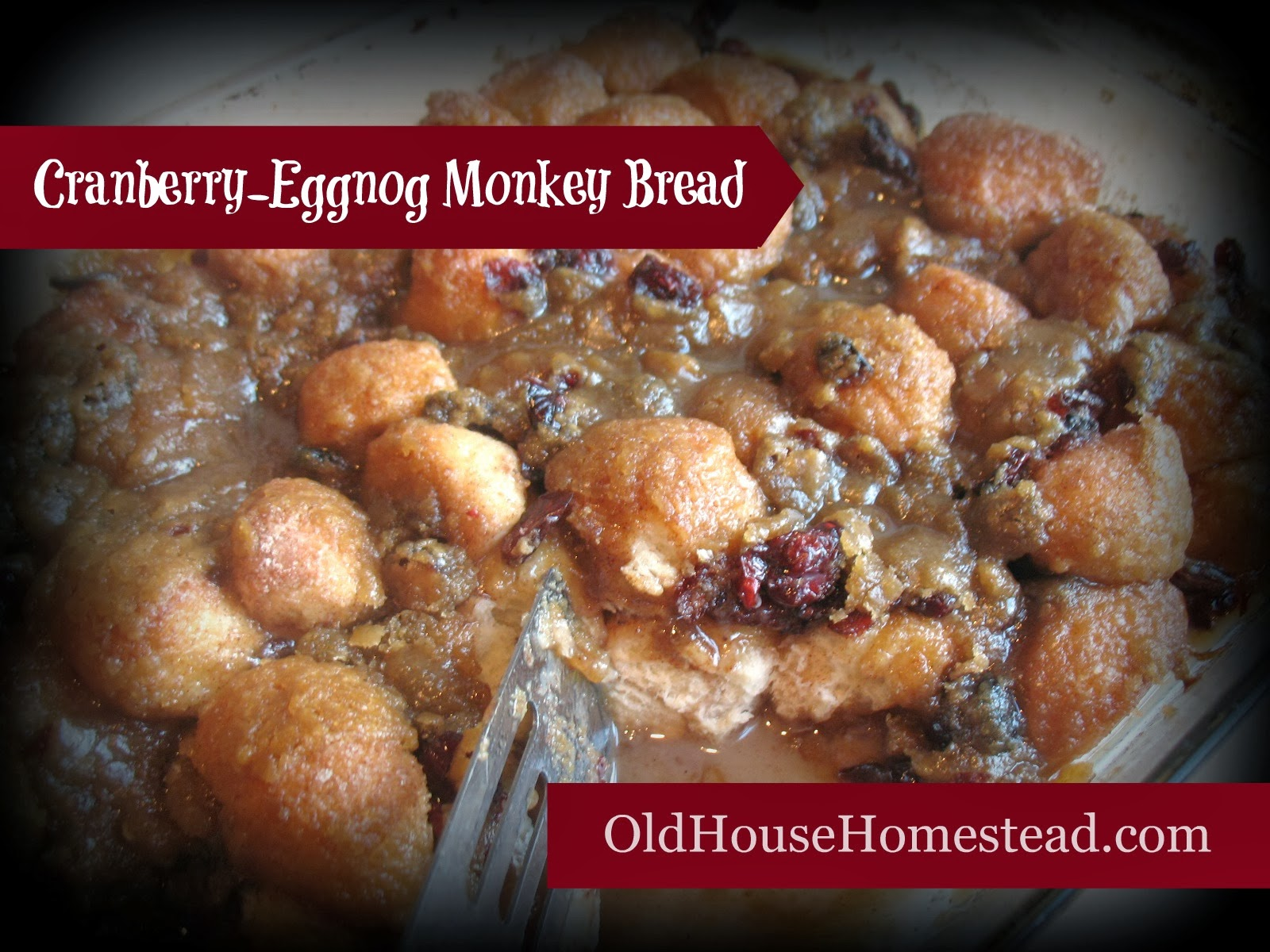 OLD HOUSE HOMESTEAD: Cranberry-Eggnog Monkey Bread