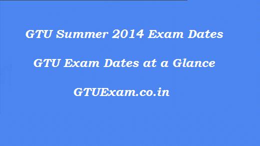 GTU Summer 2014 Exam Dates - Exam at a Glance Summer Exam 2014