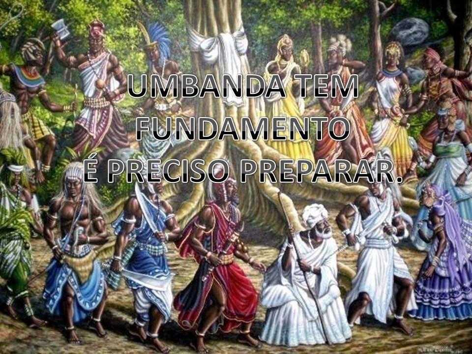 Umbanda tem fundamento é preciso preparar.