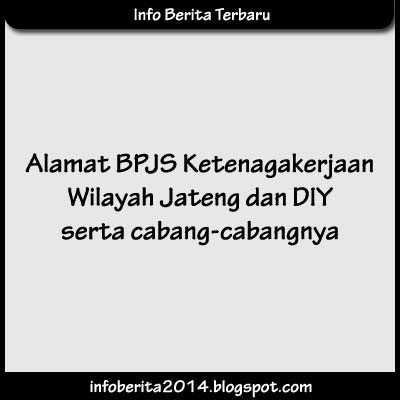Alamat BPJS Ketenagakerjaan Wilayah Jawa Tengah dan DIY serta Cabangnya