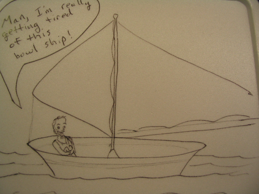 A man in a bowl with a sail adrift at sea saying 'I'm getting tired of this bowl ship!'