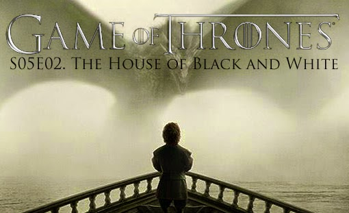 game-of-thrones_s05e02_the-house-of-black-and-white_tvspoileralert