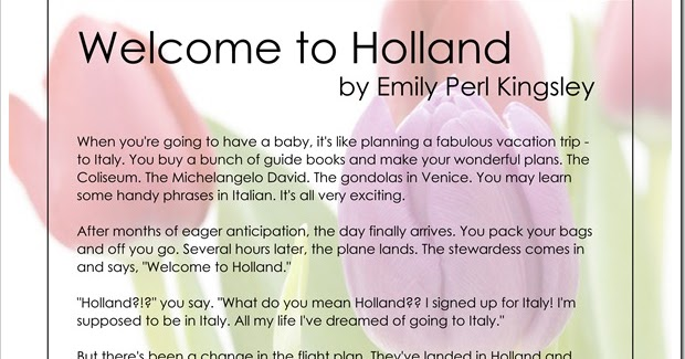 welcome holland essay emily perl kingsley A well meaning friend recently sent me this essay it is called welcome to  holland, and was written in 1987 by emily perl kingsley, a special.
