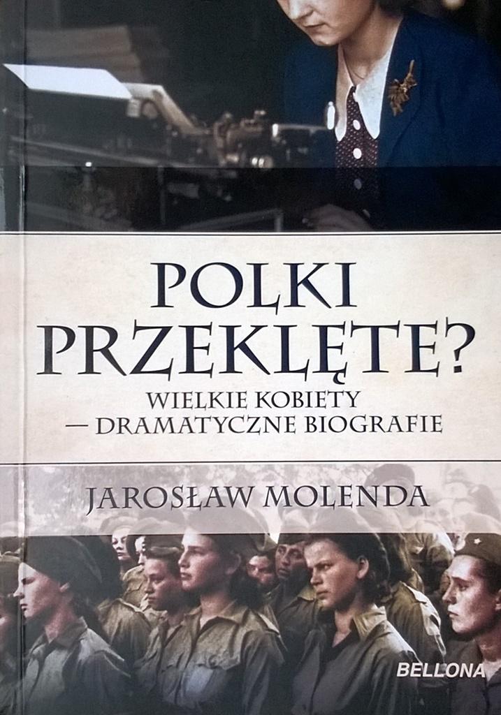 """Jarosław Molenda """"Polki przeklęte? Wielkie kobiety – dramatyczne biografie"""""""