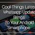5 Cool Things Latest Whatsapp Update (2.12.342) Brings To Your Android Smartphone