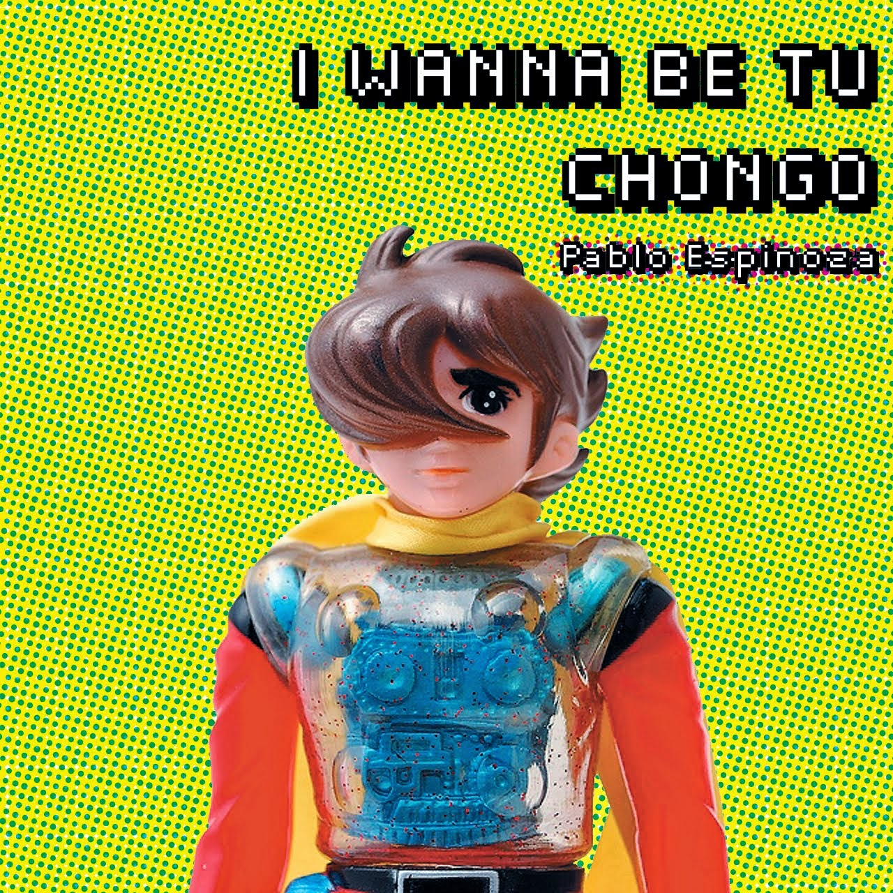 I WANNA BE TU CHONGO (Editorial Cronopio, 2015)