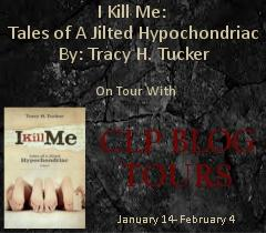 Blog Tour: I Kill Me: Tales of a Jilted Hypochondriac by Tracy H. Tucker – Review & Guest Post