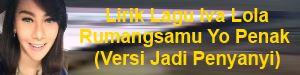 Lirik Lagu Iva Lola - Rumangsamu Yo Penak (Versi Jadi Penyanyi)