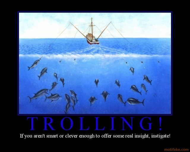 trolling_trolling_troll_internet_likes_to_fight_fail_jerk_pu_demotivational_poster_1239308887_RE_The_Meme_Team-s640x512-97875.jpg