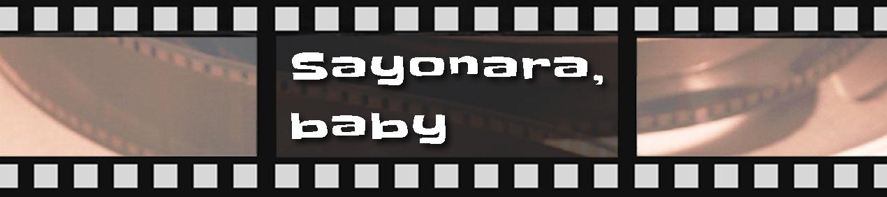 Sayonara, baby