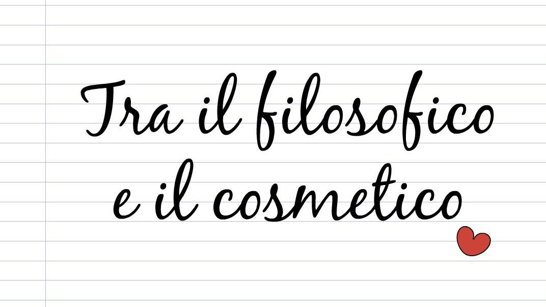 Tra il filosofico e il cosmetico
