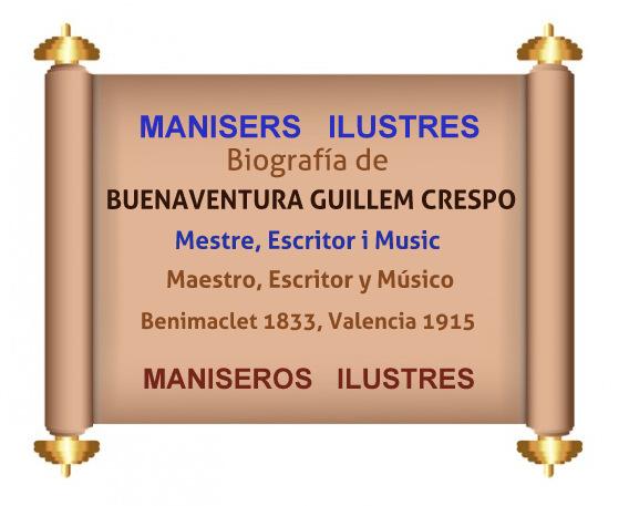 09.12.15 BIOGRAFÍA DE BUENAVENTURA GUILLEM CRESPO, MANISERO ILUSTRE