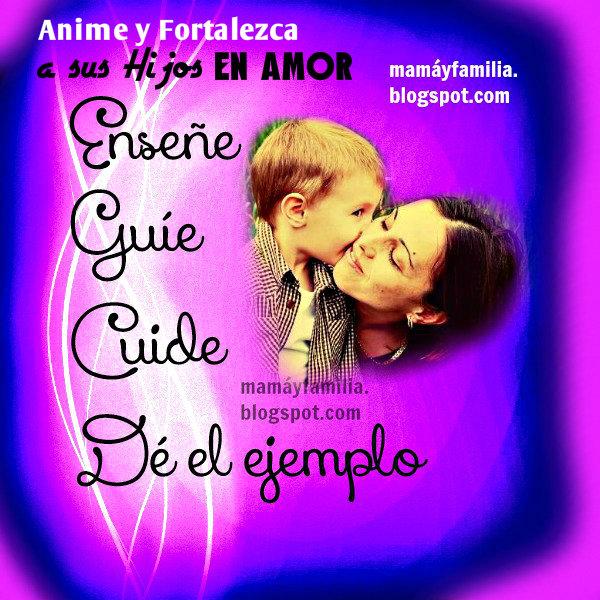 Anime y Fortalezca a sus hijos en Amor. Reflexiones de mamá y familia. Enseña a los hijos, educación. Ser ejemplo como madre.