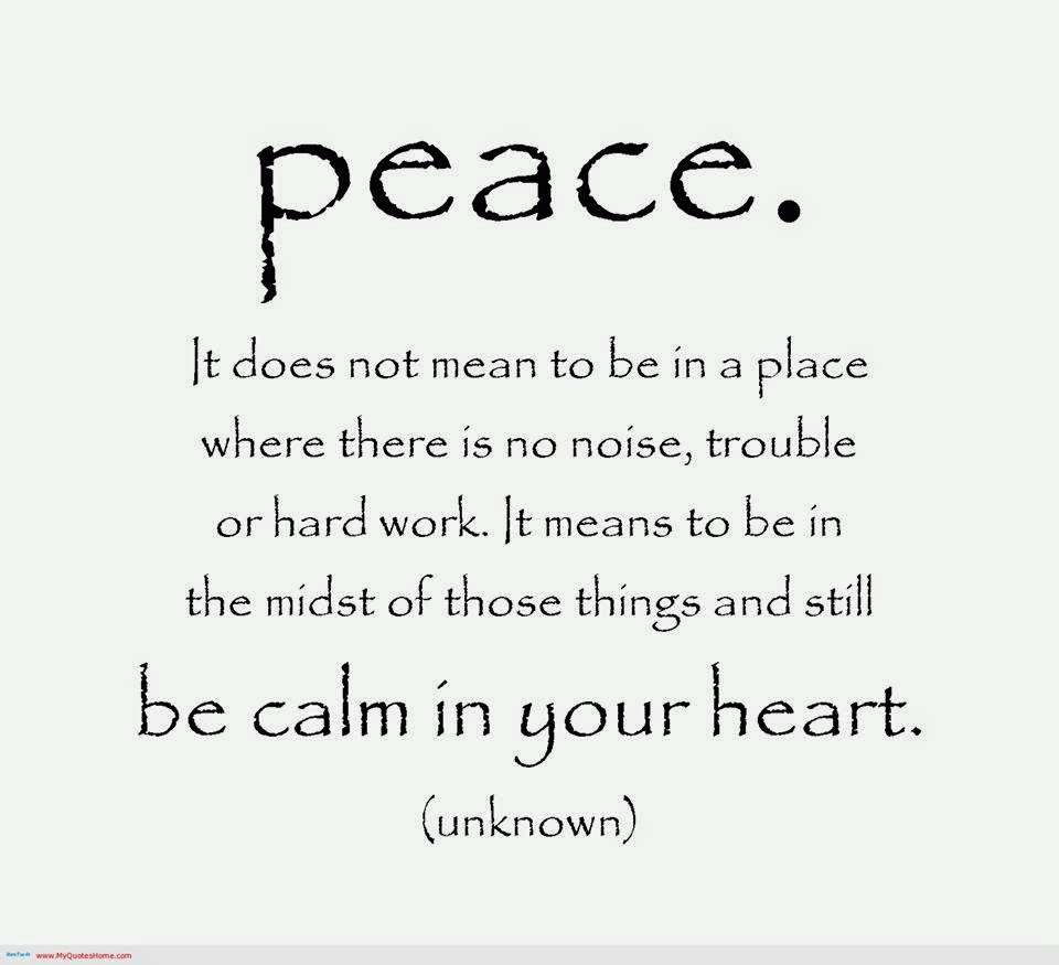 Peace It Does Not Mean To Be In A Place Where There Is No Noise