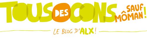 tous des cons,le blog d'alx