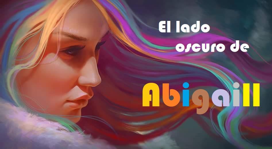 El lado oscuro de Abigaill