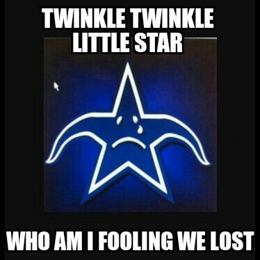 twinkle twinkle little star who am I fooling we lost.- #cowboyshaters #nfl #twinkletwinklelittlestar