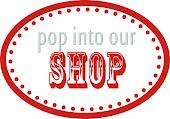 Pop into our shop!