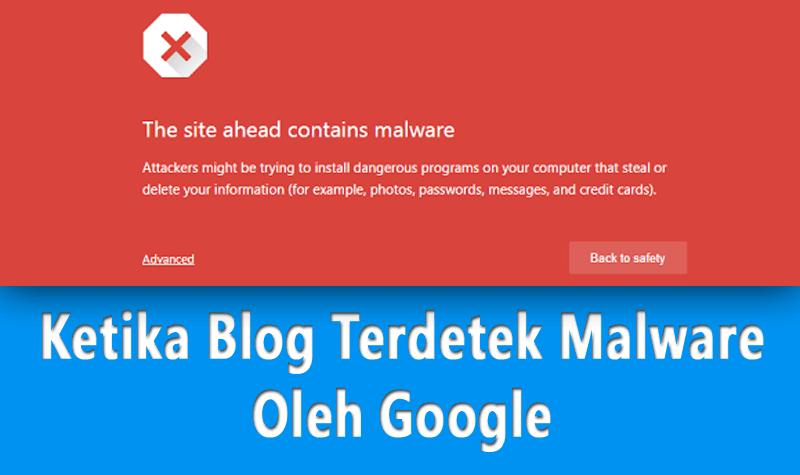 Ketika Blog Terdetek Malware Oleh Google
