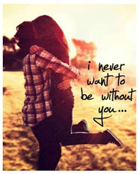 I never want to be without you...