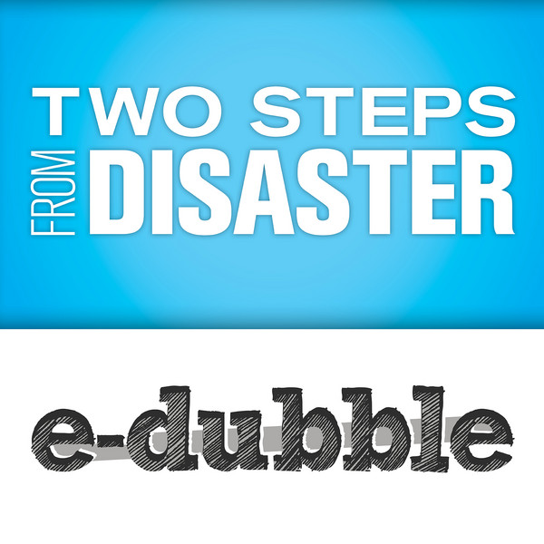 e dubble 2 e dubble   Two Steps From Disaster