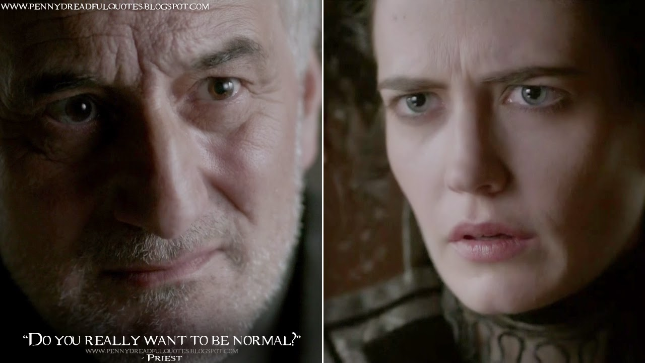Do you really want to be normal? Priest Quotes, Penny Dreadful Quotes