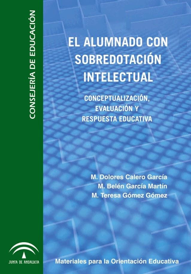 http://www.juntadeandalucia.es/educacion/portal/com/bin/Contenidos/PSE/orientacionyatenciondiversidad/orientacion/elalumnadoconsobredotacionintelectual/1181901879305_libro_el_alumnado_con_sobredotacion.pdf