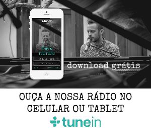 Clique aqui para ouvir nossa rádio no aplicativo Tunein