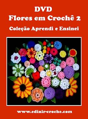 flores em croche da coleção aprendi e ensinei com edinir-croche dvd video-aulas blog loja frete gratis