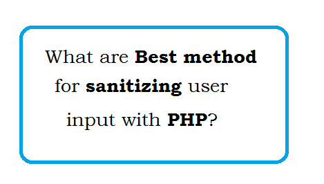 What is  Best method for sanitizing user input with PHP