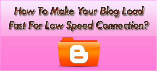 How To Make Your Blog For Low Speed Connection?