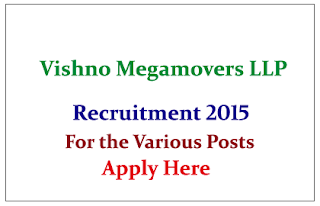 Vaishno Megamovers LLP Hiring Candidates for the various posts 2015