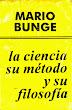 La ciencia, su método y su filosofía - Mario Bunge - Ediciones Arco Iris