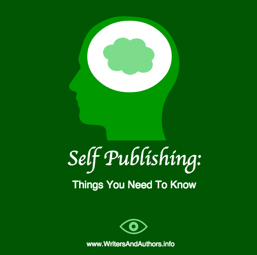 Self Publishing: Things You Need To Know, www.WritersAndAuthors.info