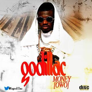 @NAIJAMUSICCITY MUSIC: GODILLAC – MONEY (OWO) @ISGODILLAC