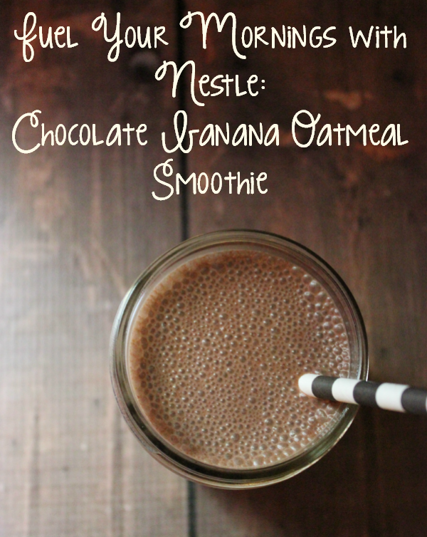 Fuel Your Mornings with Nestle: Chocolate Banana Oatmeal Smoothie #MyGoodLife #shop