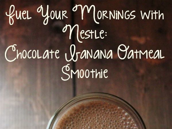 Fuel Your Mornings With Nestle: Chocolate Banana Oatmeal Smoothie