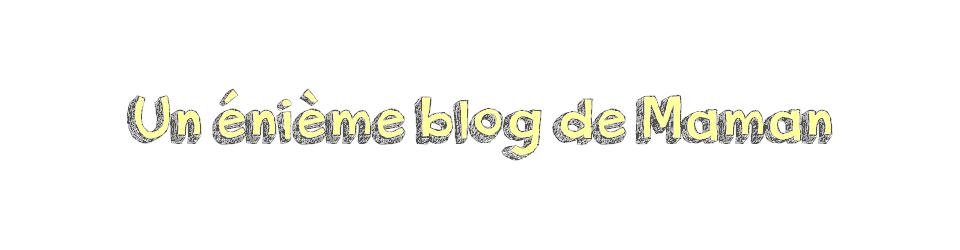 Un énième blog de Maman